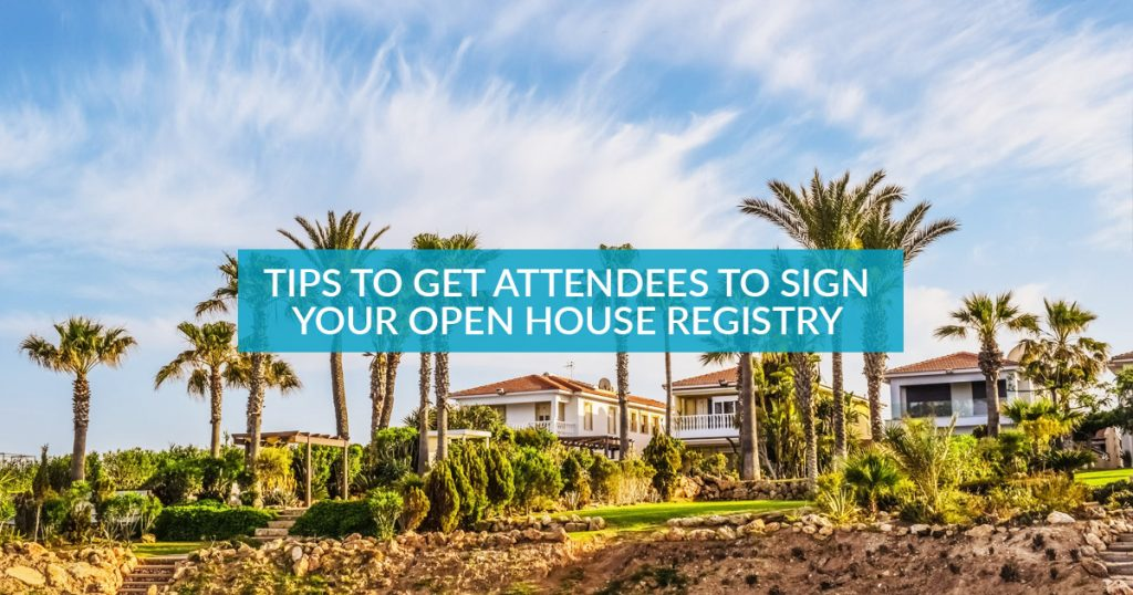 Open Houses in 2019: Tips to get attendees to sign your Open House Registry 2